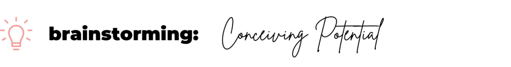 text: brainstorming - conceiving potential