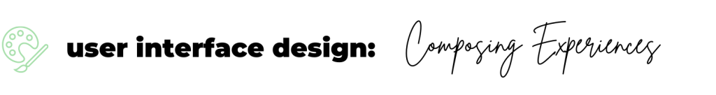 text: user interface design - composing experiences