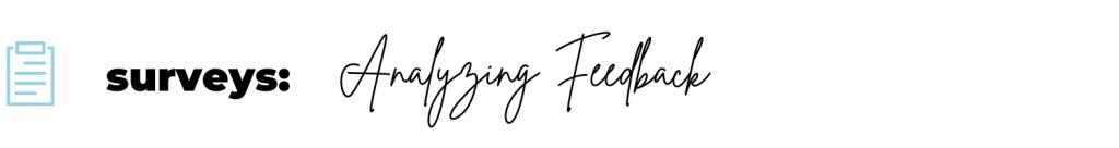 text: surveys - analyzing feedback
