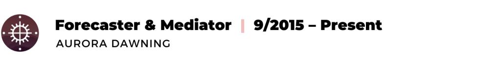 text: Forecaster & Mediator, 9/2015 - present, Aurora Dawning