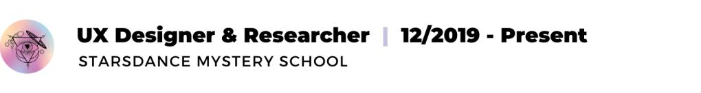 text: UX Designer & Researcher, 12/2019 - present, Starsdance Mystery School